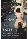 Under Red Skies: Three Generations of Life, Loss, and Hope in China